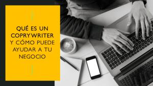 Qué es un copywriter y cómo puede ayudarte a mejorar las ventas de tu negocio