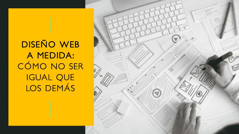 Por qué diferenciarte de la competencia con un diseño web a medida es vital para tu negocio